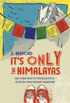"""""""It's Only the Himalayas and Other Tales of Miscalculation from an Overconfident Backpacker""""."""