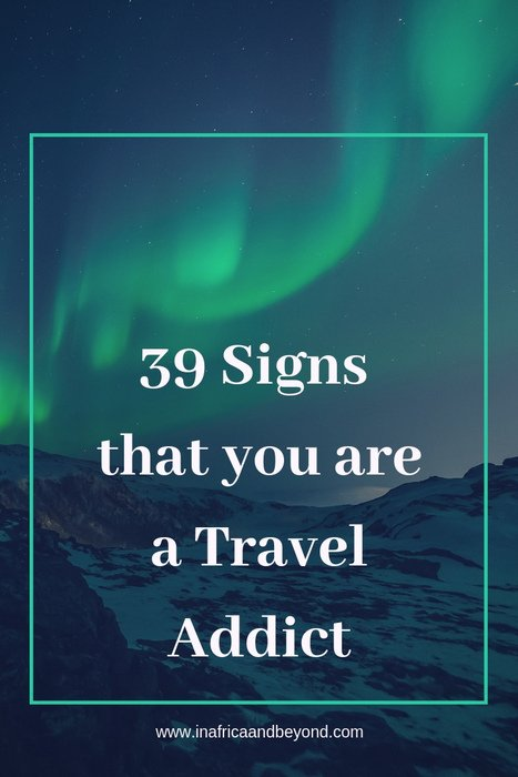 39 signs that you are a travel addict - In Africa and Beyond | Africa travel , Family travel